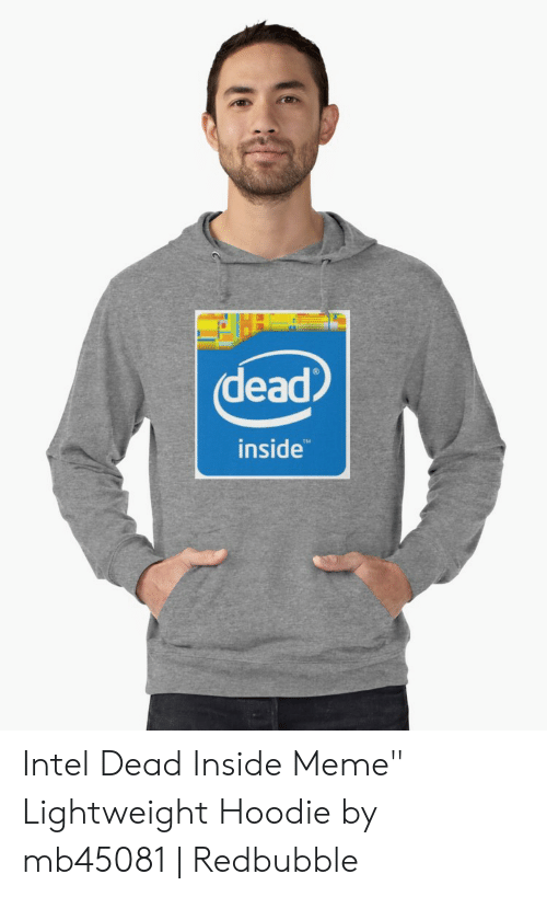 "Dead Inside Meme: dead  inside Intel Dead Inside Meme"" Lightweight Hoodie by mb45081 