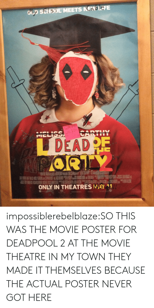 Tumblr, Deadpool, and Blog: DEAD  ONLY IN THEATRESWAY11 impossiblerebelblaze:SO THIS WAS THE MOVIE POSTER FOR DEADPOOL 2 AT THE MOVIE THEATRE IN MY TOWN THEY MADE IT THEMSELVES BECAUSE THE ACTUAL POSTER NEVER GOT HERE