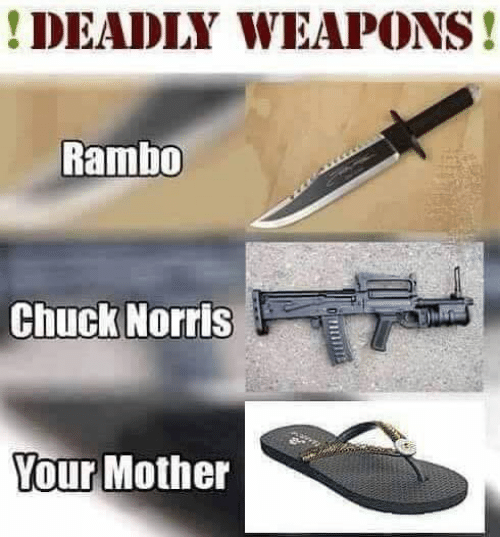Chuck Norris, Memes, and Rambo: DEADLY WEAPONS!  Rambo  Chuck Norris  Your Mother