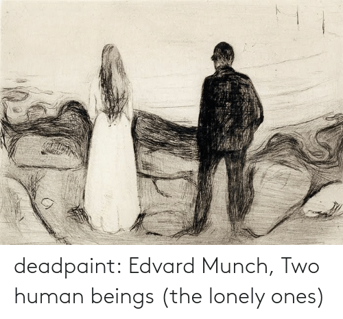 human: deadpaint: Edvard Munch, Two human beings (the lonely ones)