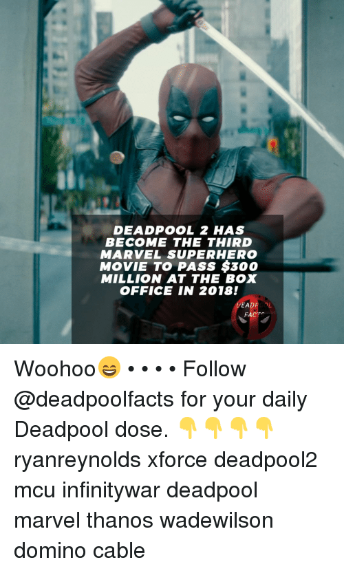 Memes, Superhero, and Deadpool: DEADPOOL 2 HAS  BECOME THE THIRD  MARVEL SUPERHERO  MOVIE TO PASS $300  MILLION AT THE BOX  OFFICE IN 2018!  DEADROL  FACT Woohoo😄 • • • • Follow @deadpoolfacts for your daily Deadpool dose. 👇👇👇👇 ryanreynolds xforce deadpool2 mcu infinitywar deadpool marvel thanos wadewilson domino cable