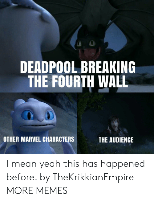 breaking the fourth wall: DEADPOOL BREAKING  THE FOURTH WALL  OTHER MARVEL CHARACTERS  THE AUDIENCE I mean yeah this has happened before. by TheKrikkianEmpire MORE MEMES