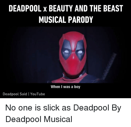 Dank, Slick, and youtube.com: DEADPOOL x BEAUTY AND THE BEAST  MUSICAL PARODY  When I was a boy  Deadpool Said YouTube No one is slick as Deadpool By Deadpool Musical