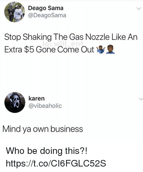 sama: Deago Sama  @DeagoSama  Stop Shaking The Gas Nozzle Like An  Extra $5 Gone Come Out  karen  @vibeaholic  Mind ya own business Who be doing this?! https://t.co/CI6FGLC52S