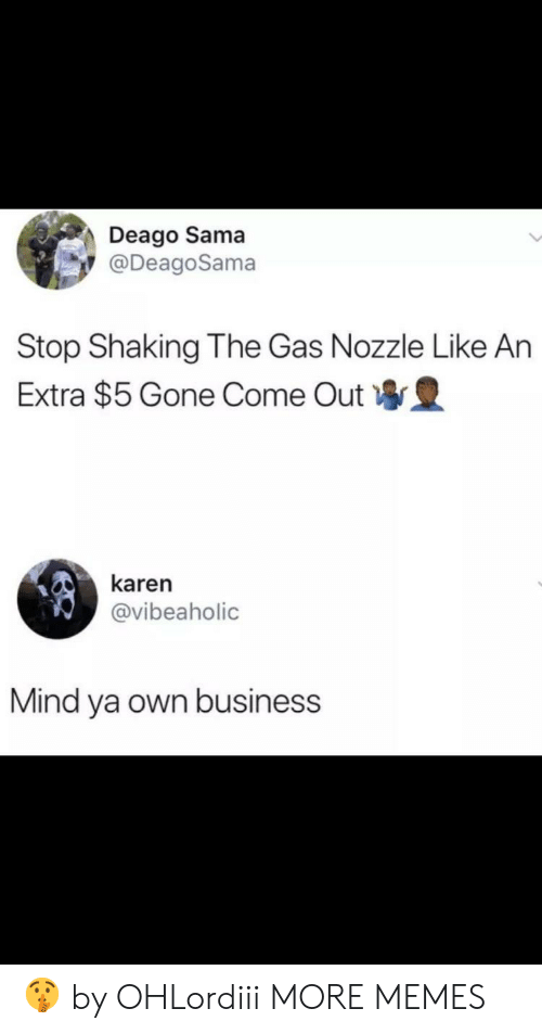 sama: Deago Sama  @DeagoSama  Stop Shaking The Gas Nozzle Like An  Extra $5 Gone Come Out 豊  karen  @vibeaholic  Mind ya own business 🤫 by OHLordiii MORE MEMES