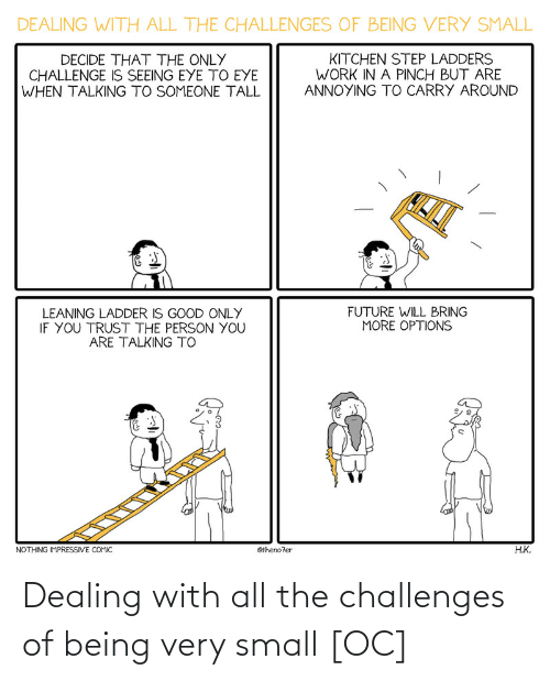 All The: Dealing with all the challenges of being very small [OC]