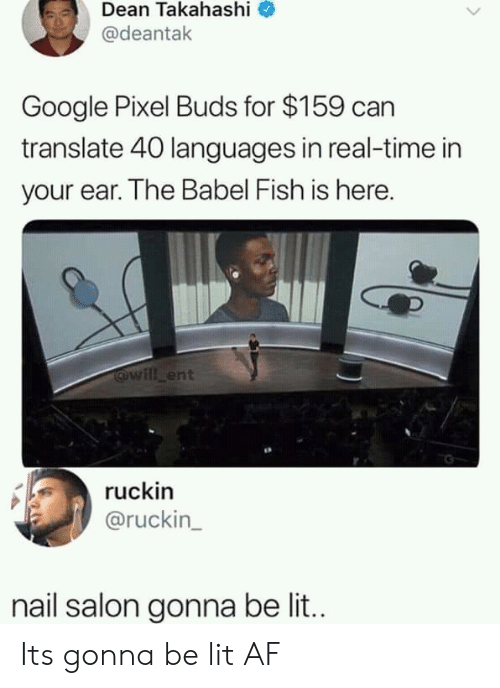 pixel: Dean Takahashi  @deantak  Google Pixel Buds for $159 can  translate 40 languages in real-time in  your ear. The Babel Fish is here.  @will ent  ruckin  @ruckin  nail salon gonna be lit.. Its gonna be lit AF