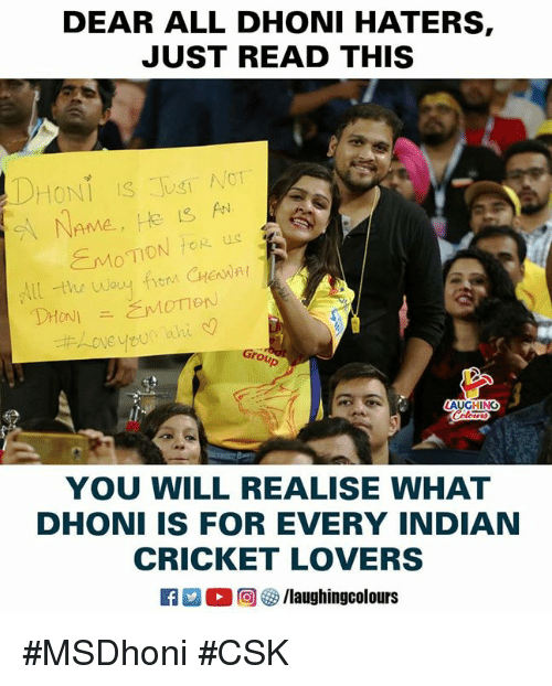 Love, Cricket, and Indian: DEAR ALL DHONI HATERS  JUST READ THIS  All -the wouy frtnm CHea  Love you  Grou  AUGHINO  YOU WILL REALISE WHAT  DHONI IS FOR EVERY INDIAN  CRICKET LOVERS  flaughingcolours #MSDhoni #CSK