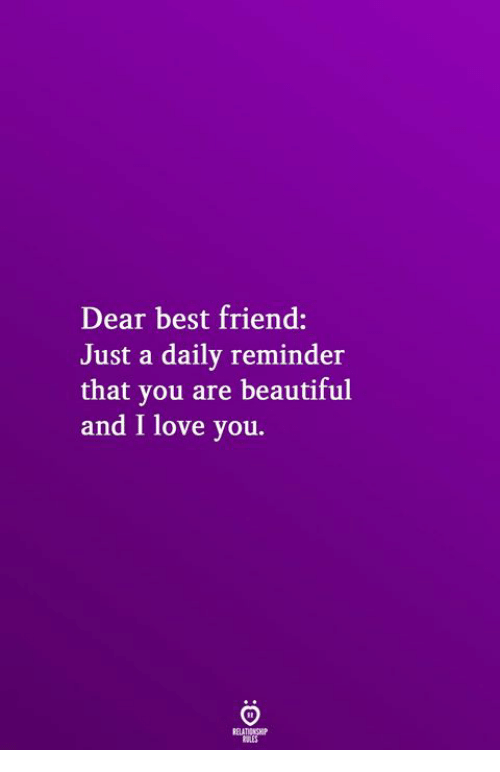 Daily Reminder: Dear best friend:  Just a daily reminder  that you are beautiful  and I love you.