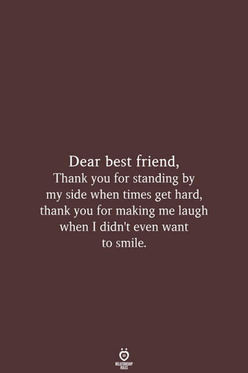 Best Friend, Thank You, and Best: Dear best friend,  Thank you for standing by  my side when times get hard,  thank you for making me laugh  when I didn't even want  to smile  RELATIONSHIP  LES