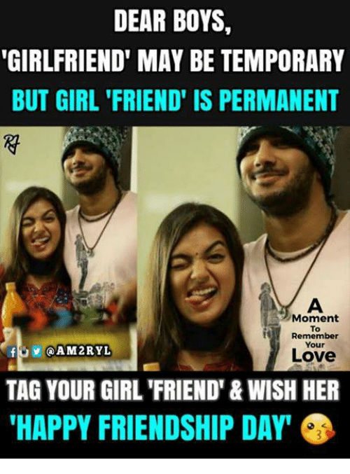 Girls Friends: DEAR BOYS  GIRLFRIEND' MAY BE TEMPORARY  BUT GIRL 'FRIEND' IS PERMANENT  Moment  To  Remember  Your  AM2RYL  Love  TAG YOUR GIRL'FRIEND'&WISH HER  HAPPY FRIENDSHIP DAY