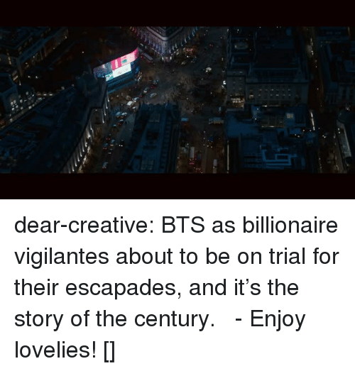 Tumblr, youtube.com, and Blog: dear-creative: BTS as billionaire vigilantes about to be on trial for their escapades, and it's the story of the century.   - Enjoy lovelies! [♫]
