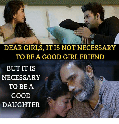 girl friend: DEAR GIRLS, IT IS NOT NECESSARY  TO BEA GOOD GIRL FRIEND  BUTITIS  NECESSARY  TO BE A  GOOD  DAUGHTER