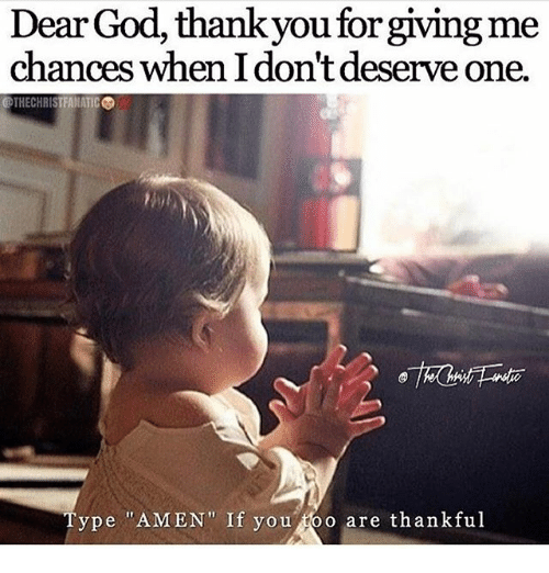 "Fanatic: Dear God, thankyou for giving me  chances when I don't deserve one.  @THECHRIS FANATIC ⑦  Type ""AMEN"" If you foo are thankful"