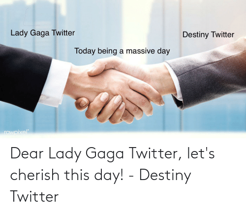 Lady Gaga: Dear Lady Gaga Twitter, let's cherish this day! - Destiny Twitter