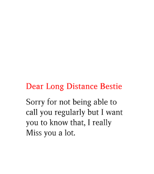 Memes, Sorry, and 🤖: Dear Long Distance Bestie  Sorry for not being able to  call you regularly but I want  you to know that, I really  Miss you a lot