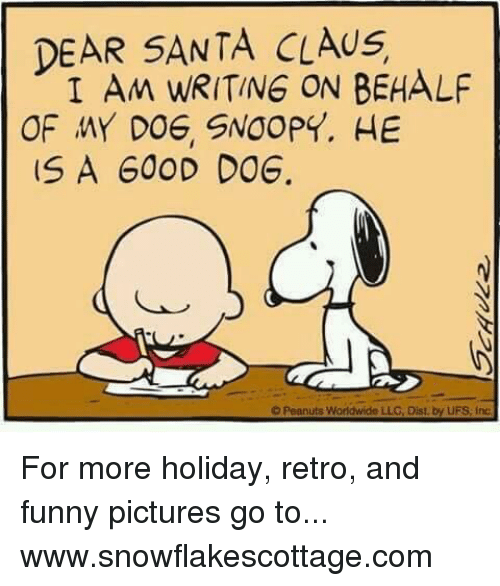Funnies Pictures: DEAR SANTA CLAUS  I AM WRITING ON BEHALF  OF MY DOG, SNOOPY. HE  IS A GOOD DOG.  O Peanuts Worldwide  LLG, Dist by UFS, inc. For more holiday, retro, and funny pictures go to... www.snowflakescottage.com