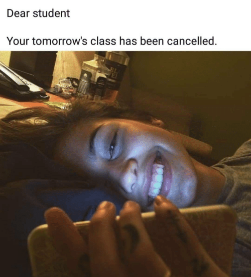 Has Been: Dear student  Your tomorrow's class has been cancelled.