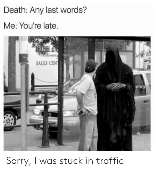 Youre Late: Death: Any last words?  Me: You're late.  SALES CEN  IG TeFunnyintrovers Sorry, I was stuck in traffic