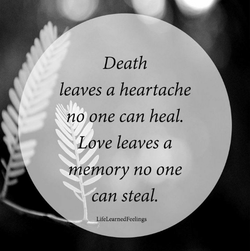 Love, Memes, and Death: Death  leaves a heartache  no one can heal.  Love leaves a  memory no one  can steal.  LifeLearnedFeelings