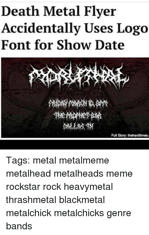 Meme, Memes, and Date: Death Metal Flyer  Accidentally Uses Logo  Font for Show Date  Fu Story: thehardtimes. Tags: metal metalmeme metalhead metalheads meme rockstar rock heavymetal thrashmetal blackmetal metalchick metalchicks genre bands