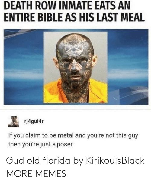 Dank, Memes, and Target: DEATH ROW INMATE EATS AN  ENTIRE BIBLE AS HIS LAST MEAL  rj4gui4r  If you claim to be metal and you're not this guy  then you're just a poser. Gud old florida by KirikouIsBlack MORE MEMES