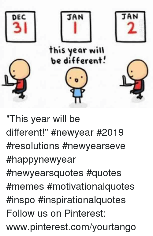 "pinterest.com: DEC  JAN  JAN  31  2  this year will  be different! ""This year will be different!"" #newyear #2019 #resolutions #newyearseve #happynewyear #newyearsquotes #quotes #memes #motivationalquotes #inspo #inspirationalquotes Follow us on Pinterest: www.pinterest.com/yourtango"