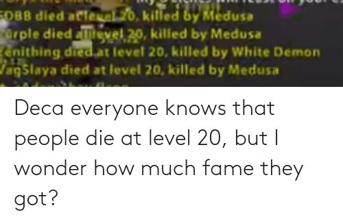 fame: Deca everyone knows that people die at level 20, but I wonder how much fame they got?