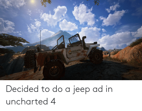 Jeep: Decided to do a jeep ad in uncharted 4
