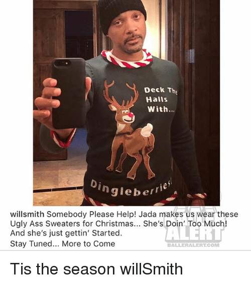 thg: Deck Thg  Halls  With...  ngleberri  willsmith Somebody Please Help! Jada makes us wear these  Ugly Ass Sweaters for Christmas... She's Doin' Too Much!  And she's just gettin' Started.  Stay Tuned... More to Come  BALLERALERT.COM Tis the season willSmith