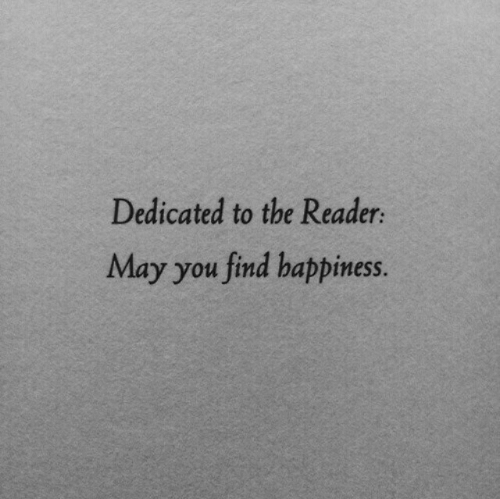 Find Happiness: Dedicated to the Reader  May you find happiness