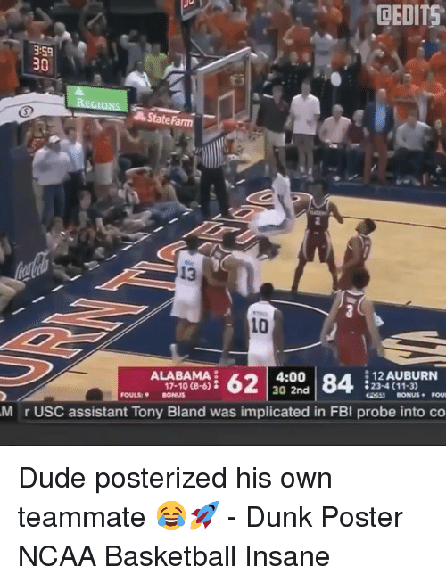 posterized: DEDITS  3:59  30  State Farm  13  10  4:00  30 2nd  12 AUBURN  23-4 (11-3)  ALABAMA  17-10 (8-6)  FOULS: BONUS  M r USC assistant Tony Bland was implicated in FBI probe into co Dude posterized his own teammate 😂🚀 - Dunk Poster NCAA Basketball Insane