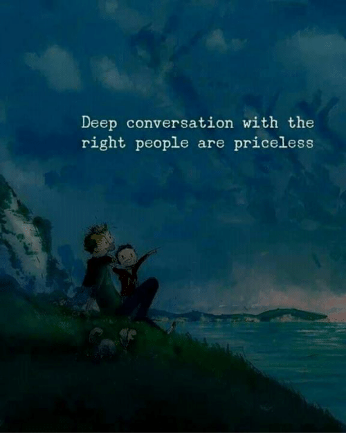 Deep, Right, and People: Deep conversation with the  right people are priceless