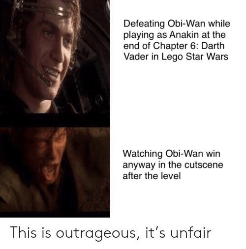 obi wan: Defeating Obi-Wan while  playing as Anakin at the  end of Chapter 6: Darth  Vader in Lego Star Wars  Watching Obi-Wan win  anyway in the cutscene  after the level This is outrageous, it's unfair