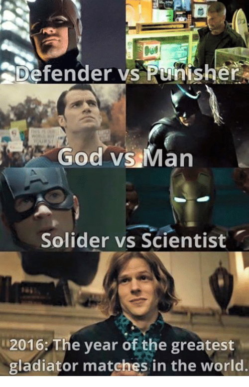 Gladiator: Defender vs Punisher  God vs Man  Solider vs Scientist  2016: The year of the greatest  gladiator matches in the world.
