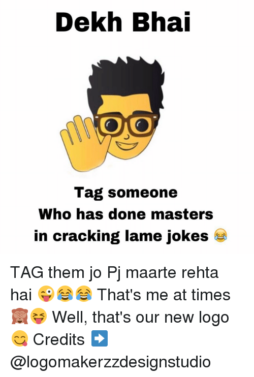 Cracked, Logos, and Masters: Dekh Bhai  Tag someone  Who has done masters  in cracking lame jokes TAG them jo Pj maarte rehta hai 😜😂😂 That's me at times 🙈😝 Well, that's our new logo 😋 Credits ➡️ @logomakerzzdesignstudio