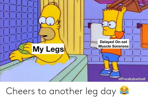 Delayed: Delayed On-set  Muscle Soreness  My Legs  @Freakzbarbell Cheers to another leg day 😂