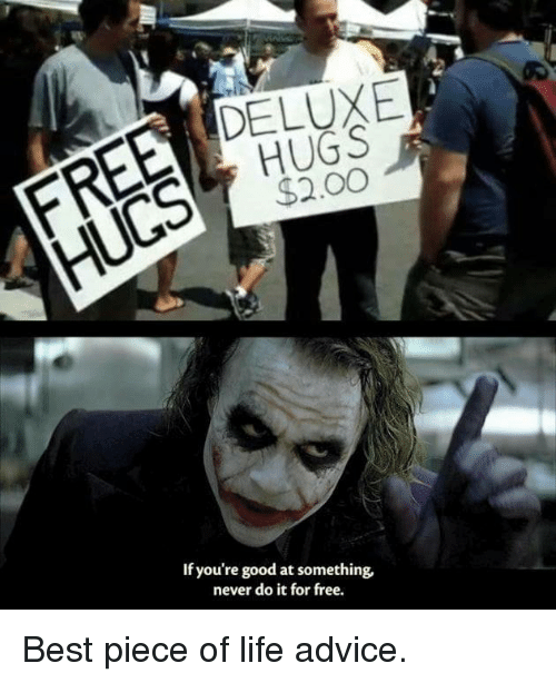 Advice, Dank, and Life: DELUXE  HUGS  $2.00  If you're good at something,  never do it for free. Best piece of life advice.
