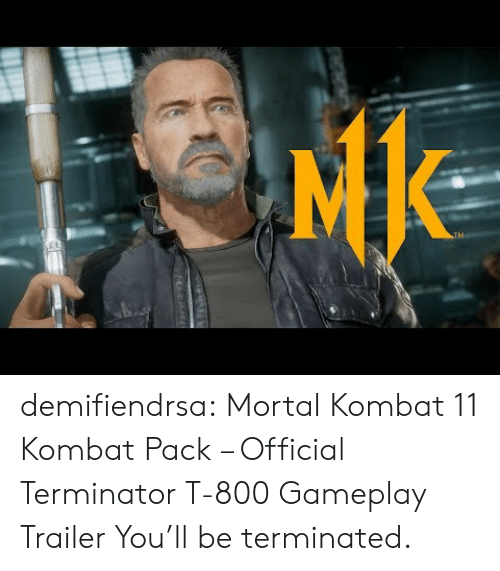 trailer: demifiendrsa:    Mortal Kombat 11 Kombat Pack – Official Terminator T-800 Gameplay Trailer  You'll be terminated.