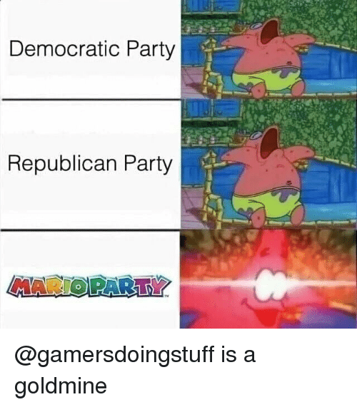 Memes, Party, and Mario: Democratic Party  Republican Party  MARIO PARTY @gamersdoingstuff is a goldmine