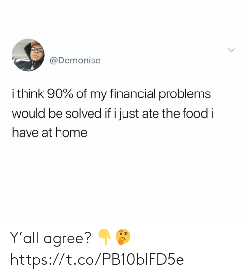 Financial: @Demonise  i think 90% of my financial problems  wOuld be solved if i just ate the food i  have at home Y'all agree? 👇🤔 https://t.co/PB10blFD5e