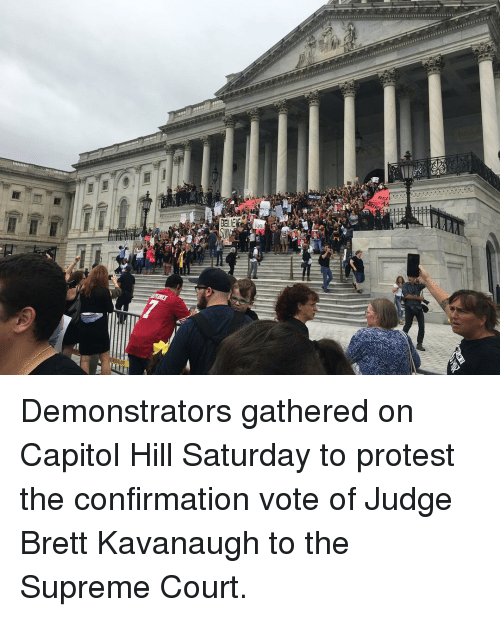 capitol: Demonstrators gathered on Capitol Hill Saturday to protest the confirmation vote of Judge Brett Kavanaugh to the Supreme Court.