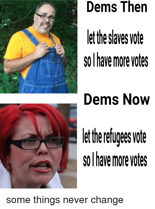 Change, Never, and Now: Dems  Thern  et the saves vote  so have more votes  Dems Now  so have more votes
