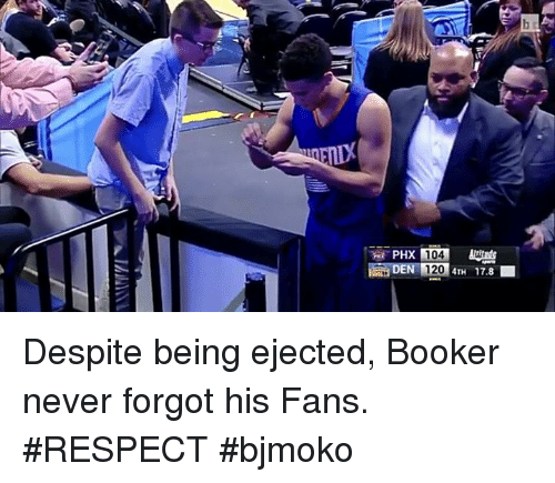 ejection: DEN 120 4TH 178 Despite being ejected, Booker never forgot his Fans.  #RESPECT  #bjmoko