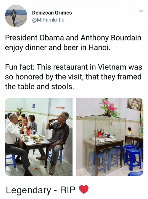 Beer, Funny, and Obama: Denizcan Grimes  @MrFilmkritik  President Obama and Anthony Bourdain  enjoy dinner and beer in Hanoi.  Fun fact: This restaurant in Vietnam was  so honored by the visit, that they framed  the table and stools.  KRONG HUT THUC  56 Legendary - RIP ❤️