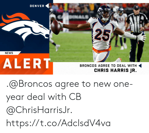 Memes, News, and Broncos: DENVER  31  25  NEWS  ALERT  BRONCOS AGREE TO DEAL WITH  CHRIS HARRIS JR. .@Broncos agree to new one-year deal with CB @ChrisHarrisJr. https://t.co/AdclsdV4va