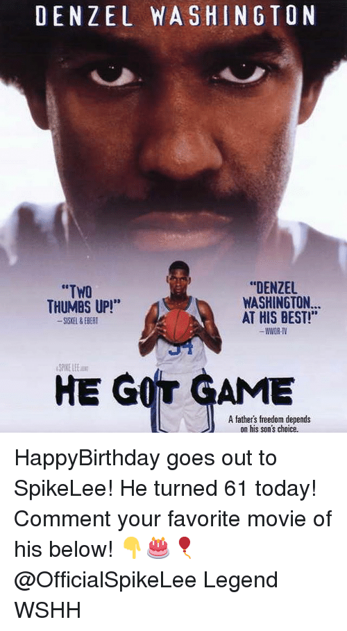 """Denzel Washington: DENZEL WASHINGTON  """"DENZEL  WASHINGTON...  AT HIS BEST!""""  WWOR-TV  """"TWO  THUMBS UP!*  SKEL&EBERT  SPIKE LEE  HE GOT GAME  A fathers freedom depends  on his son's choice HappyBirthday goes out to SpikeLee! He turned 61 today! Comment your favorite movie of his below! 👇🎂🎈 @OfficialSpikeLee Legend WSHH"""