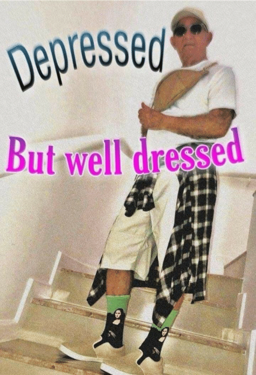 Depressed, Well, and  Well Dressed: Depressed  But well dressed