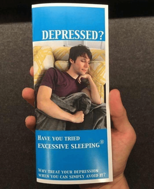 Depression, Sleeping, and Can: DEPRESSED?  HAVE YOU TRIED  EXCESSIVE SLEEPING  WHY TREAT YOUR DEPRESSION  WHEN YOU CAN SIMPLY AVOID IT?