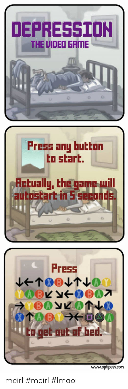 Thed: DEPRESSION  THE UIDEO GRIME  Press any button  to start.  Rctually, the game will  autostart in 5 serond  Press  008  o get-out of thed  www.optipess.com meirl #meirl #lmao
